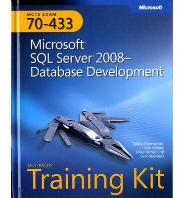 Microsoft SQL Server 2008 Database Development: MCTS Self-Paced Training Kit (Exam 70-433)