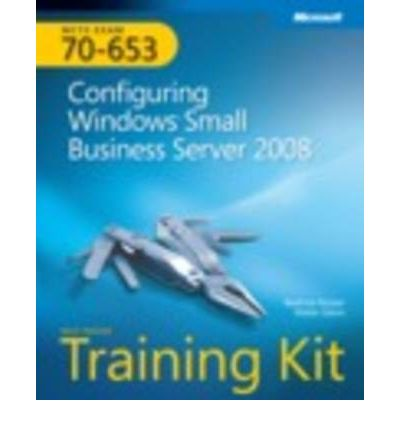 Configuring Windows Small Business Server 2008: MCTS Self-Paced Training Kit (Exam 70-653)