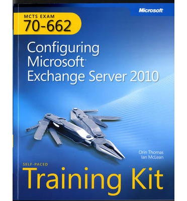 Configuring Microsoft Exchange Server 2010: MCTS Self-Paced Training Kit (Exam 70-662)