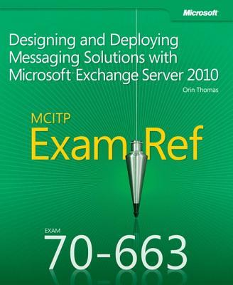 Designing and Deploying Messaging Solutions with Microsoft Exchange Server 2010: MCITP 70-663 Exam Ref