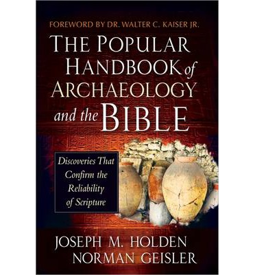 The Popular Handbook of Archaeology and the Bible: Discoveries That Confirm the Reliability of Scripture