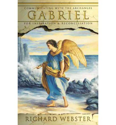 Gabriel: Communicating with the Archangel Gabriel for Inspiration and Reconciliation
