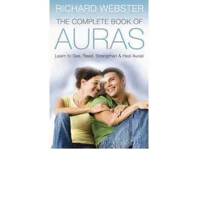 The Complete Book of Auras: Learn to See, Read, Strengthen and Heal Auras
