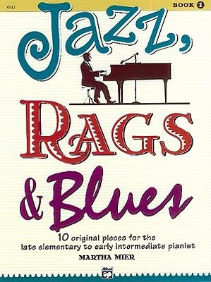 Jazz, Rags & Blues, Bk 1: 10 Original Pieces for the Late Elementary to Early Intermediate Pianist