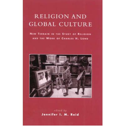 Religion and Global Culture: New Terrain in the Study of Religion and the Work of Charles H.Long