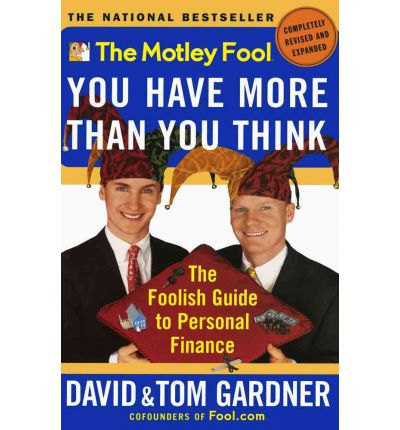 The Motley Fool: You Have More Than You Think: the Foolish Guide to Personal Finance