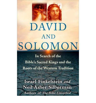 David and Solomon: In Search of the Bible's Sacred Kings and the Roots of Western Civilization