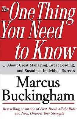 The One Thing You Need to Know: About Great Managing, Great Leading, and Sustained Individual Success