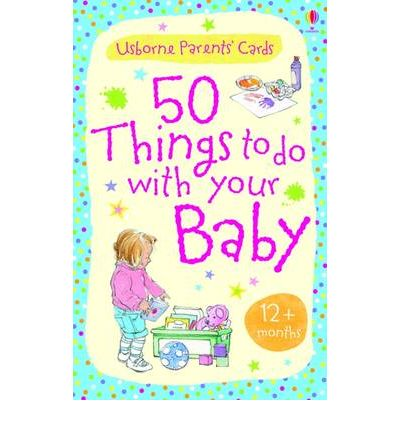 50 Things to Do with Your Baby: 12 Months +