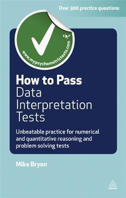 How to Pass Data Interpretation Tests: Unbeatable Practice for Numerical and Quantitative Reasoning and Problem Solving Tests