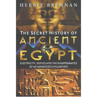 The Secret History of Ancient Egypt: Electricity, Sonics and the Disappearance of an Advanced Civilisation