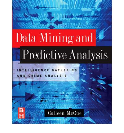 Data Mining and Predictive Analysis: Intelligence Gathering and Crime Analysis