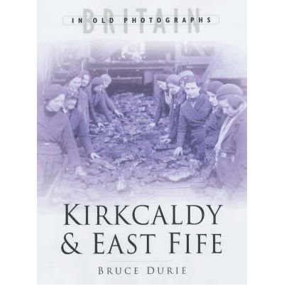 Kirkaldy and East Fife: The Twentieth Century