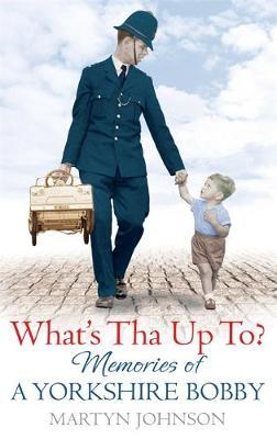 What's Tha Up To?: Memories of a Yorkshire Bobby