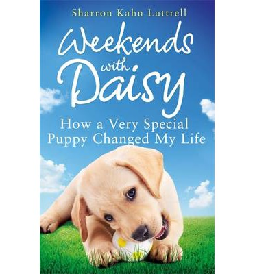 Weekends with Daisy: How a Very Special Puppy Changed My Life