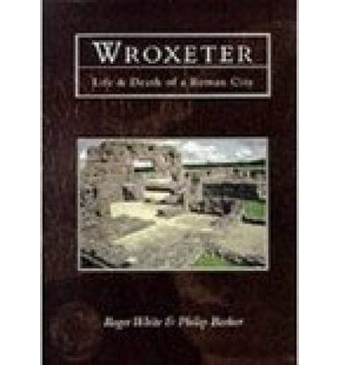 Wroxeter: Life and Death of a Roman City
