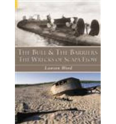 The Bull and the Barriers: The Wrecks of Scapa Flow