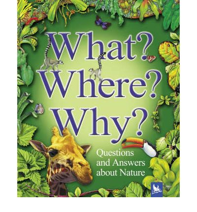 What? Where? Why?: Questions and Answers About Nature