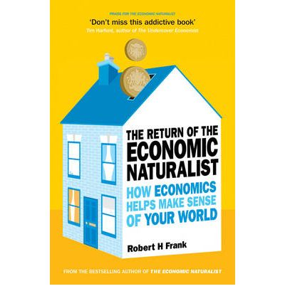 The Return of The Economic Naturalist: How Economics Helps Make Sense of Your World