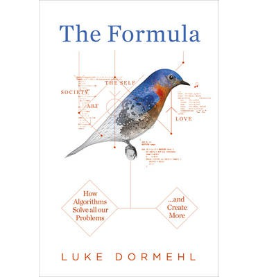 The Formula: How Algorithms Solve All Our Problems ... and Create More