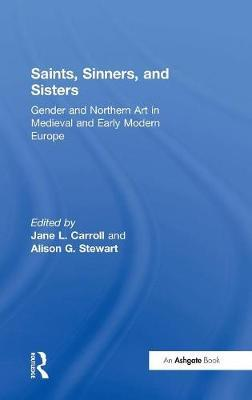 Saints, Sinners and Sisters: Gender and Northern Art in Medieval and Early Modern Europe