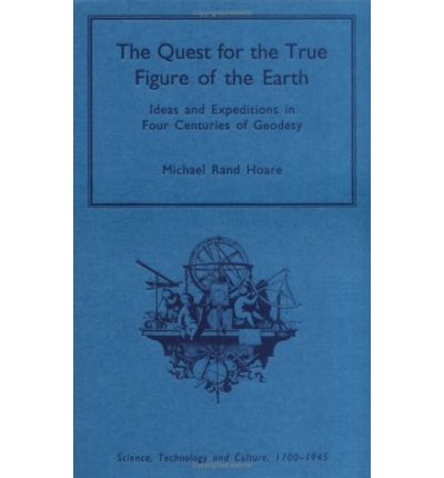 The Quest for the True Figure of the Earth: Ideas and Expeditions in Four Centuries of Geodesy