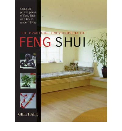 The Practical Encyclopedia of Feng Shui: Using the Proven Power of Feng Shui as a Key to Modern Living