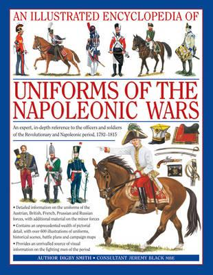 An Illustrated Encyclopedia of Uniforms of the Napoleonic Wars: Detailed Information on the Unifroms of the Austrian, British, French, Prussian and Russian Forces, with Additional Material on the Minor Forces