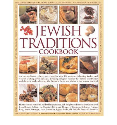Download epub free The Jewish Traditions Cookbook : An Extraordinary Culinary Encyclopedia with 400 Recipes and 1500 Colour Photographs Celebrating Jewish Cooking Down the Ages, Including the Great Cuisines That Helped to Influence and Shape it PDF