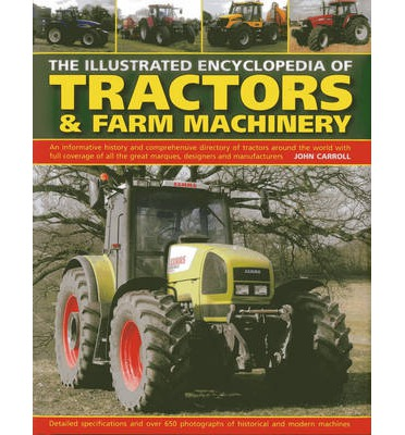 The Illustrated Encyclopedia of Tractors & Farm Machinery