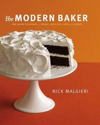 The Modern Baker: Time-Saving Techniques for Breads, Tarts, Pies, Cakes, & Cookies