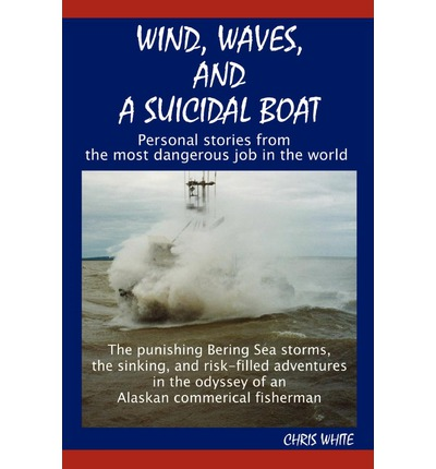 Wind, Waves, and a Suicidal Boat: Personal Stories from the Most Dangerous Job in the World