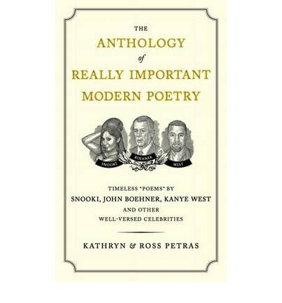 The Anthology of Really Important Modern Poetry: Timeless Poems by Snooki, John Boehner, Kanye West, and Other Well-versed Celebrities