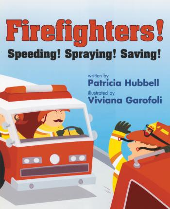 Firefighters!: Speeding! Spraying! Saving!