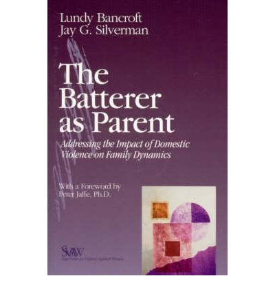 The Batterer as Parent: Addressing the Impact of Domestic Violence on Family Dynamics