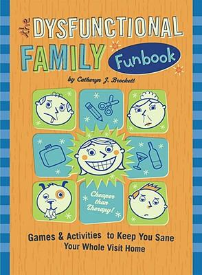 The Dysfunctional Family Funbook: Games and Activities to Keep You Sane Your Whole Visit Home