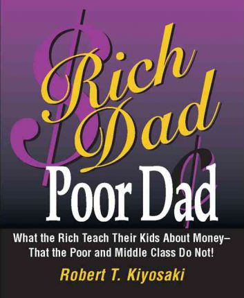 Rich Dad, Poor Dad: What the Rich Teach Their Kids About Money - That the Poor and Middle Class Do Not!: Mini edition