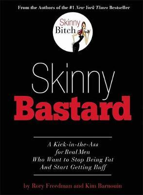 Skinny Bastard: A Kick-In-The-Ass for Real Men Who Want to Stop Being Fat and Start Getting Buff
