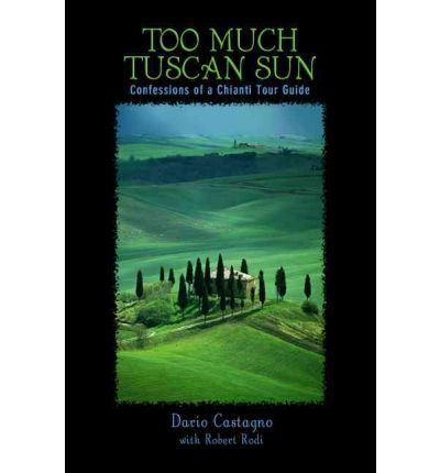 Too Much Tuscan Sun: Confessions of a Chianti Tour Guide