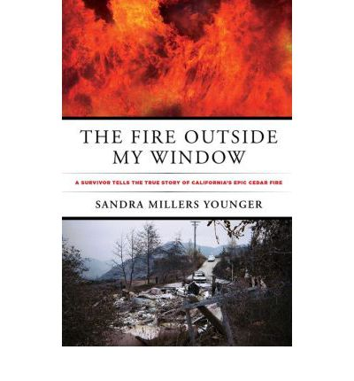 The Fire Outside My Window: A Survivor Tells the True Story of California's Epic Cedar Fire