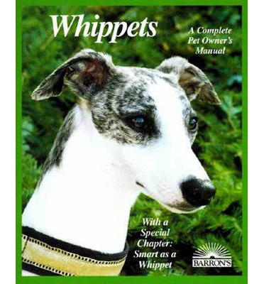 Whippets: Everything about Purchase, Care, Nutrition, Behavior, Training, and Exercising