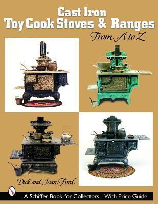 Cast Iron Toy Cook Stoves and Ranges: From A to Z