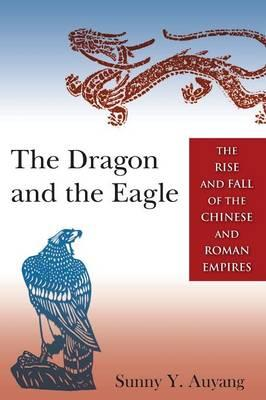 The Dragon and the Eagle 2014: The Rise and Fall of the Chinese and Roman Empires