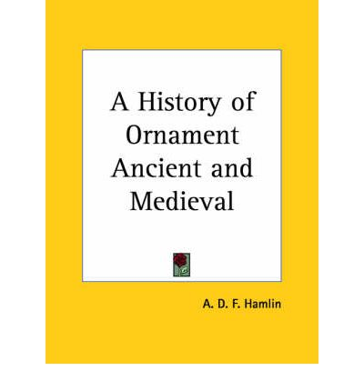 A History of Ornament Ancient and Medieval (1916)