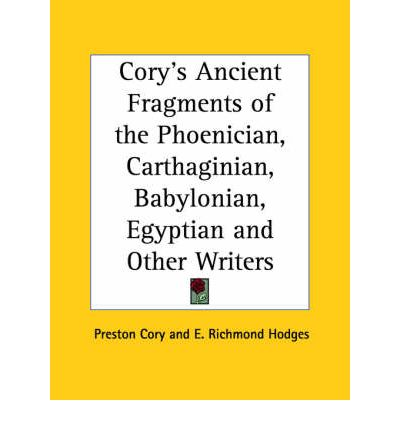 Cory's Ancient Fragments of the Phoenician, Carthaginian, Babylonian, Egyptian and Other Writers
