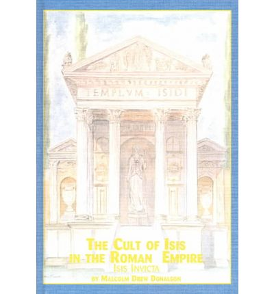 The Cult of Isis in the Roman Empire: Isis Invicta