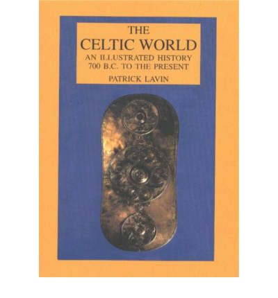 The Celtic World: An Illustrated History 700 B.C. to the Present