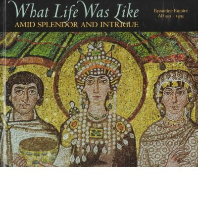 What Life Was Like Amid Splendour and Intrigue: Byzantine Empire, A.D.330-1453