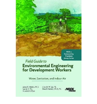 Field Guide to Environmental Engineering for Development Workers: Water, Sanitation, and Indoor Air