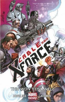 Cable and X-Force: This Won't End Well (Marvel Now) Volume 3